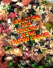 SEDUCTION AND DISCORD IN THE FROZEN DINNER